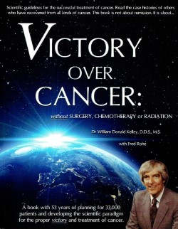 DR. WILLAIM DONALD KELLEY AUTHOR OF VICTORY OVER CANCER: WITHOUT SURGERY, CHEMOTHERAPY OR RADIATION